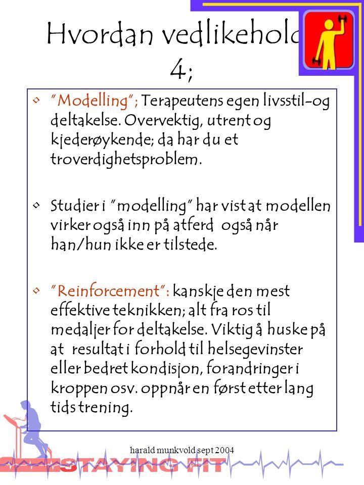 """harald munkvold sept 2004 Hvordan vedlikeholde 4; •""""Modelling""""; Terapeutens egen livsstil-og deltakelse. Overvektig, utrent og kjederøykende; da har d"""