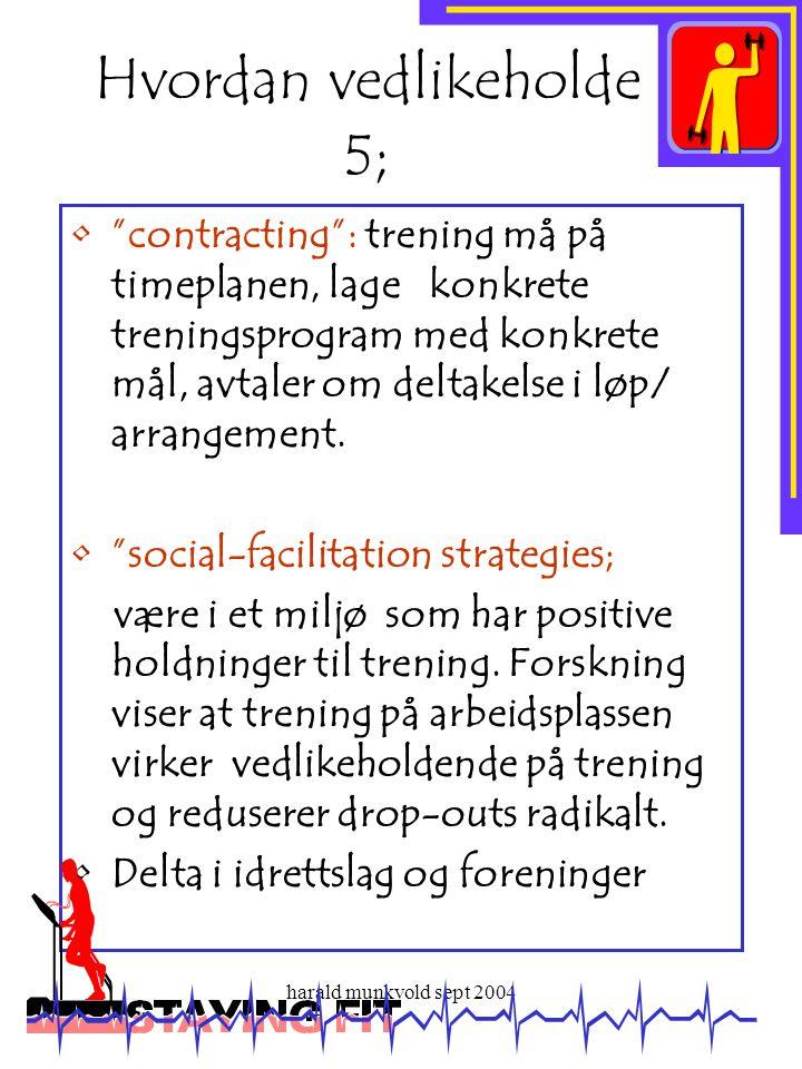 """harald munkvold sept 2004 Hvordan vedlikeholde 5 ; •""""contracting"""": trening må på timeplanen, lage konkrete treningsprogram med konkrete mål, avtaler o"""