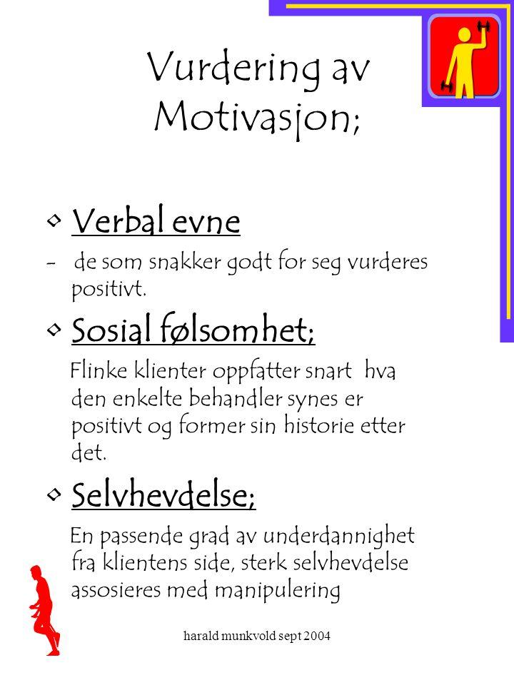harald munkvold sept 2004 Vurdering av Motivasjon; •Verbal evne - de som snakker godt for seg vurderes positivt. •Sosial følsomhet; Flinke klienter op