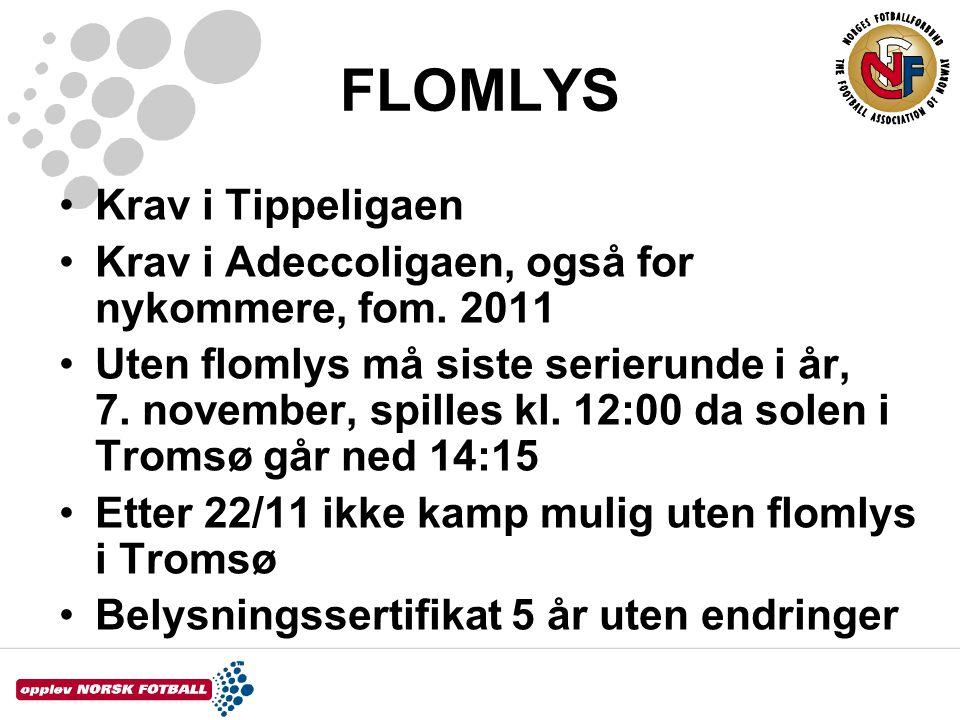 FLOMLYS •Krav i Tippeligaen •Krav i Adeccoligaen, også for nykommere, fom. 2011 •Uten flomlys må siste serierunde i år, 7. november, spilles kl. 12:00
