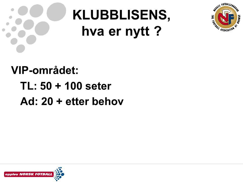 KLUBBLISENS, hva er nytt ? VIP-området: TL: 50 + 100 seter Ad: 20 + etter behov
