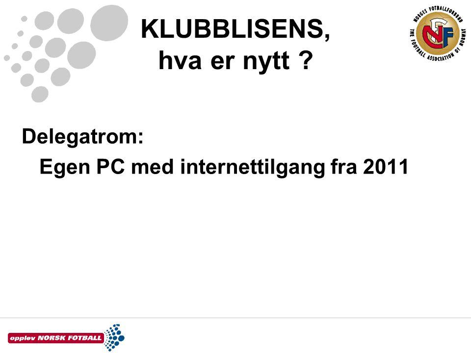 KLUBBLISENS, hva er nytt ? Delegatrom: Egen PC med internettilgang fra 2011