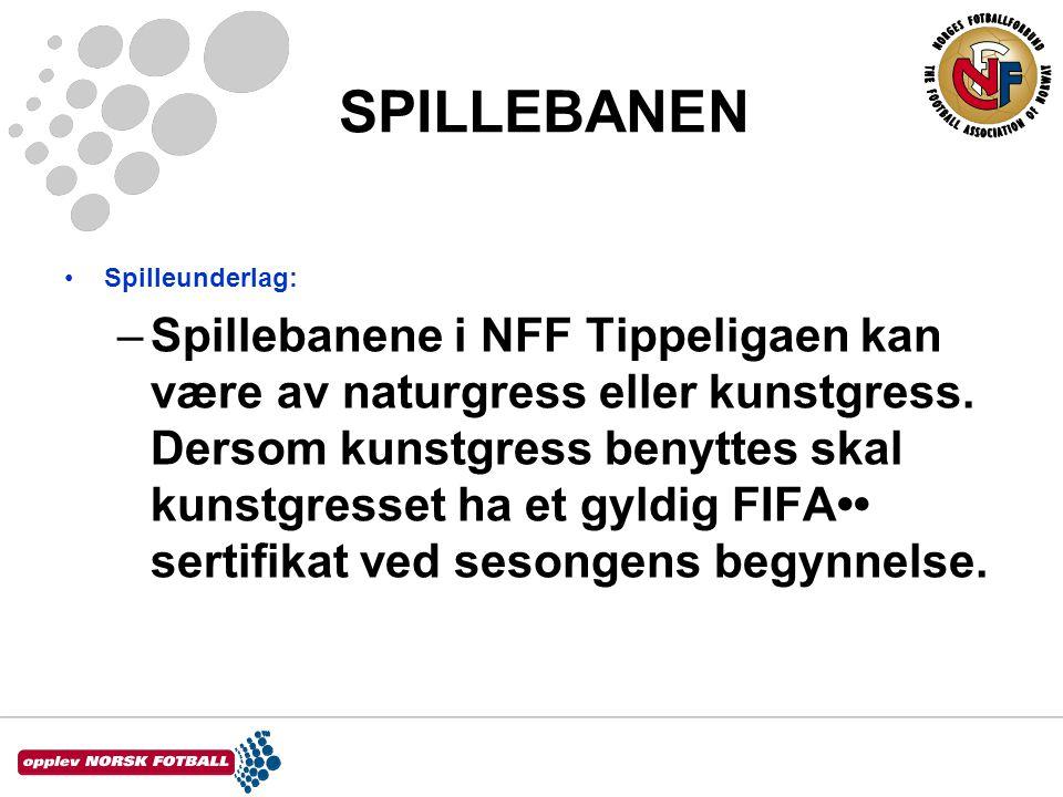 SPILLEBANEN •Spilleunderlag: –Spillebanene i NFF Tippeligaen kan være av naturgress eller kunstgress. Dersom kunstgress benyttes skal kunstgresset ha