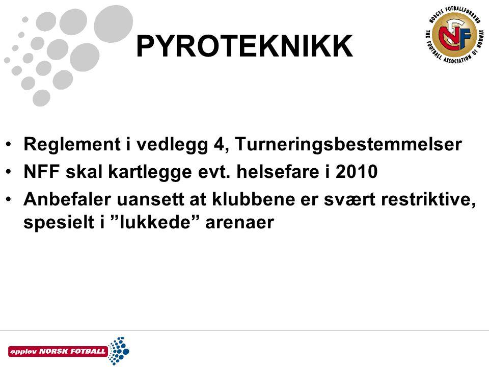 PYROTEKNIKK •Reglement i vedlegg 4, Turneringsbestemmelser •NFF skal kartlegge evt. helsefare i 2010 •Anbefaler uansett at klubbene er svært restrikti