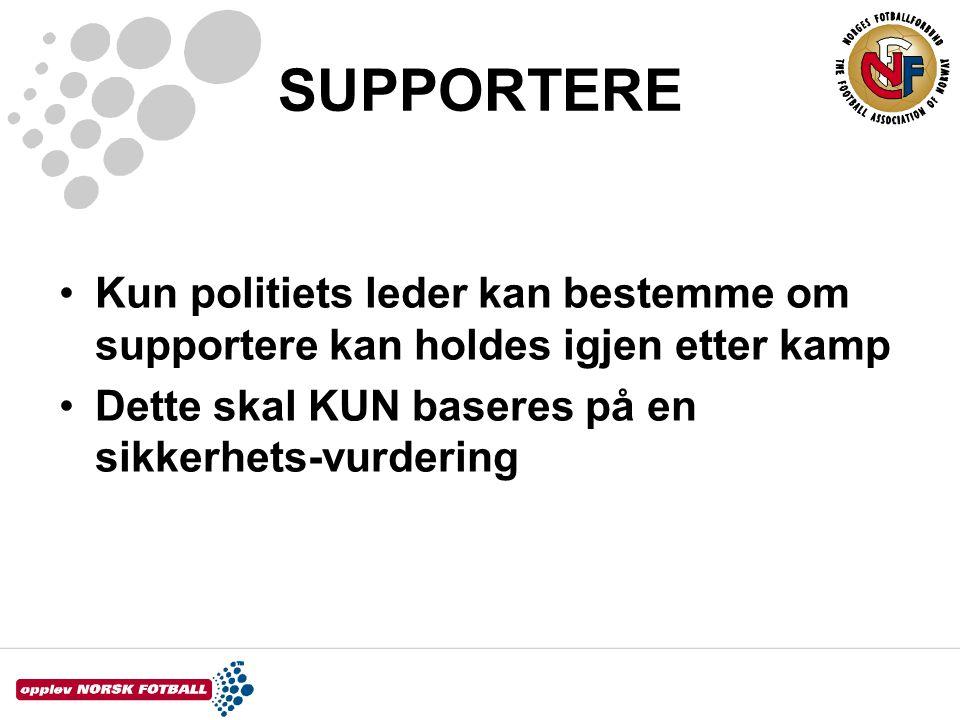 SUPPORTERE •Kun politiets leder kan bestemme om supportere kan holdes igjen etter kamp •Dette skal KUN baseres på en sikkerhets-vurdering