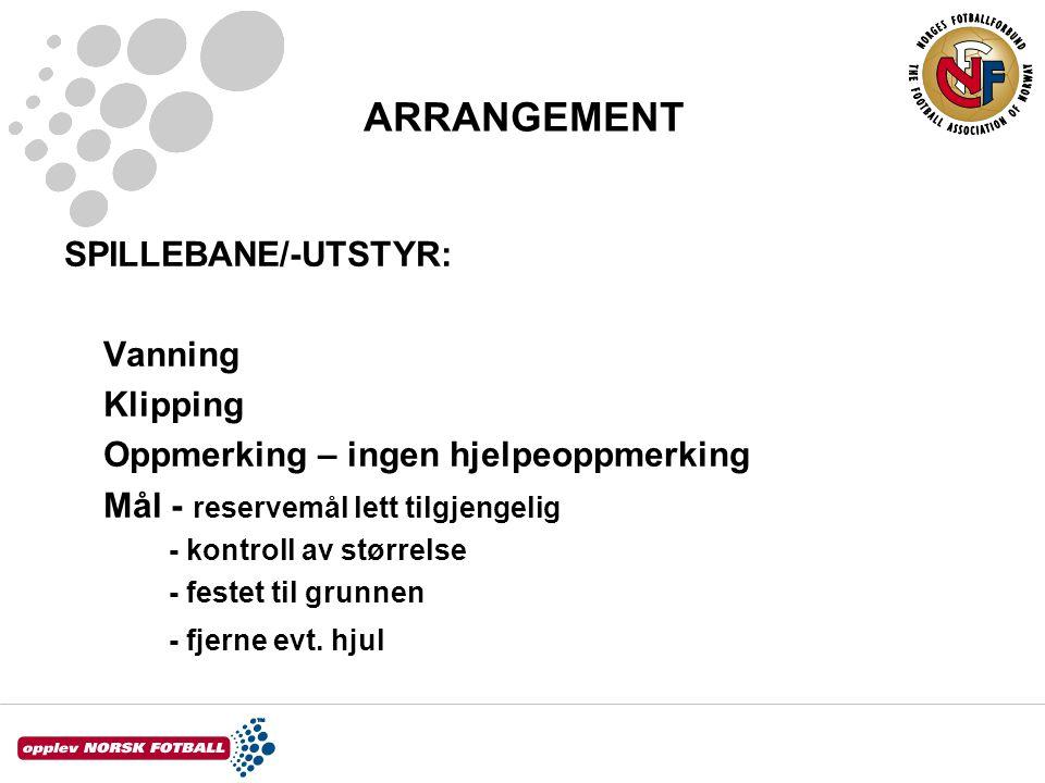 ARRANGEMENT SPILLEBANE/-UTSTYR: Vanning Klipping Oppmerking – ingen hjelpeoppmerking Mål - reservemål lett tilgjengelig - kontroll av størrelse - festet til grunnen - fjerne evt.