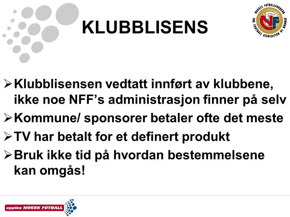 KLUBBLISENS  Klubblisensen vedtatt innført av klubbene, ikke noe NFF's administrasjon finner på selv  Kommune/ sponsorer betaler ofte det meste  TV