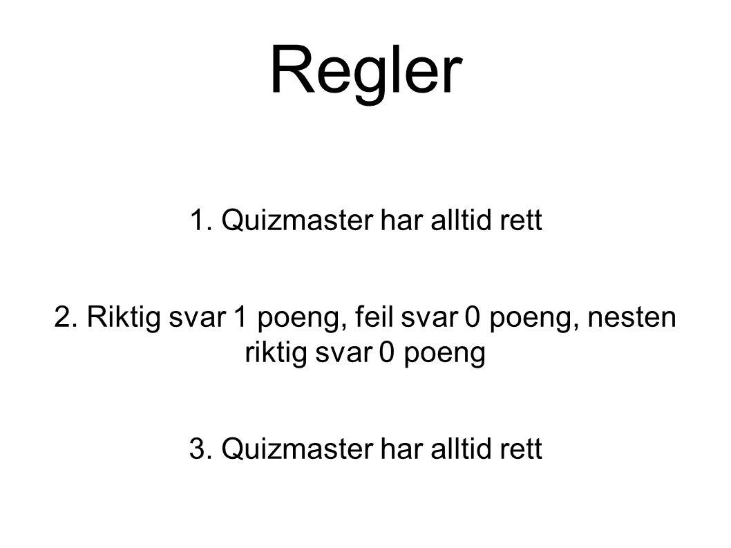 Regler 1. Quizmaster har alltid rett 2. Riktig svar 1 poeng, feil svar 0 poeng, nesten riktig svar 0 poeng 3. Quizmaster har alltid rett
