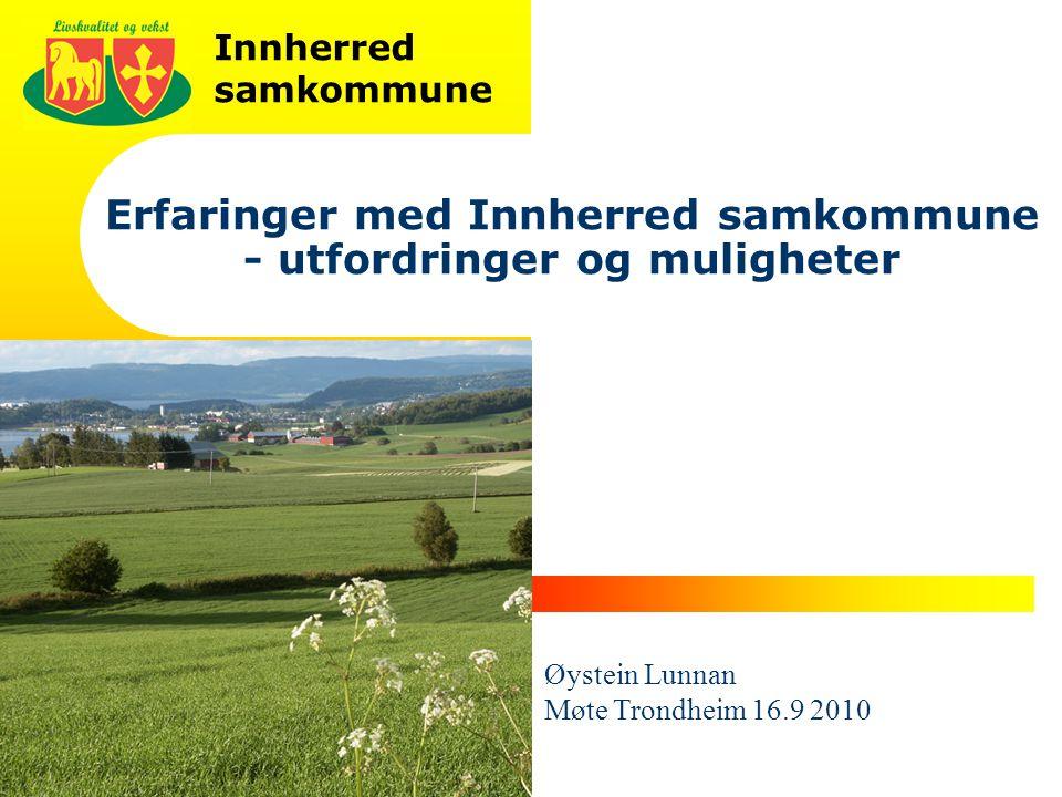 Innherred samkommune 1 Erfaringer med Innherred samkommune - utfordringer og muligheter Øystein Lunnan Møte Trondheim 16.9 2010