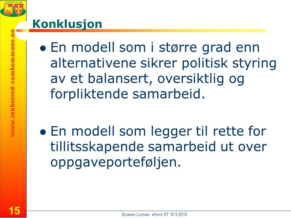 www.innherred-samkommune.no Øystein Lunnan, eform ST 16.9.2010 15 Konklusjon  En modell som i større grad enn alternativene sikrer politisk styring av et balansert, oversiktlig og forpliktende samarbeid.