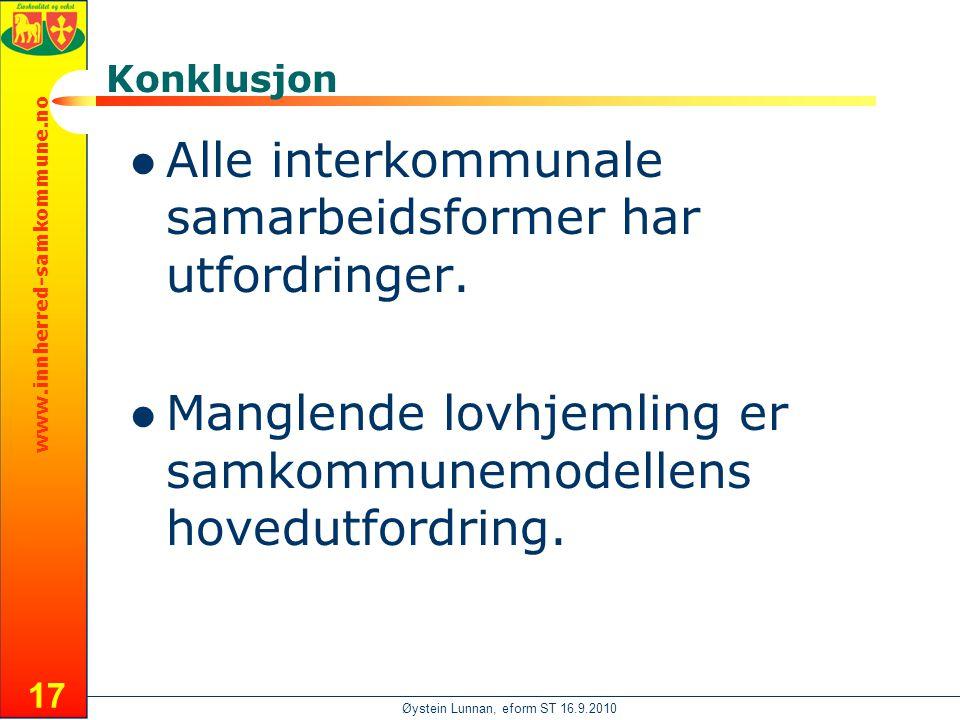 www.innherred-samkommune.no Øystein Lunnan, eform ST 16.9.2010 17 Konklusjon  Alle interkommunale samarbeidsformer har utfordringer.