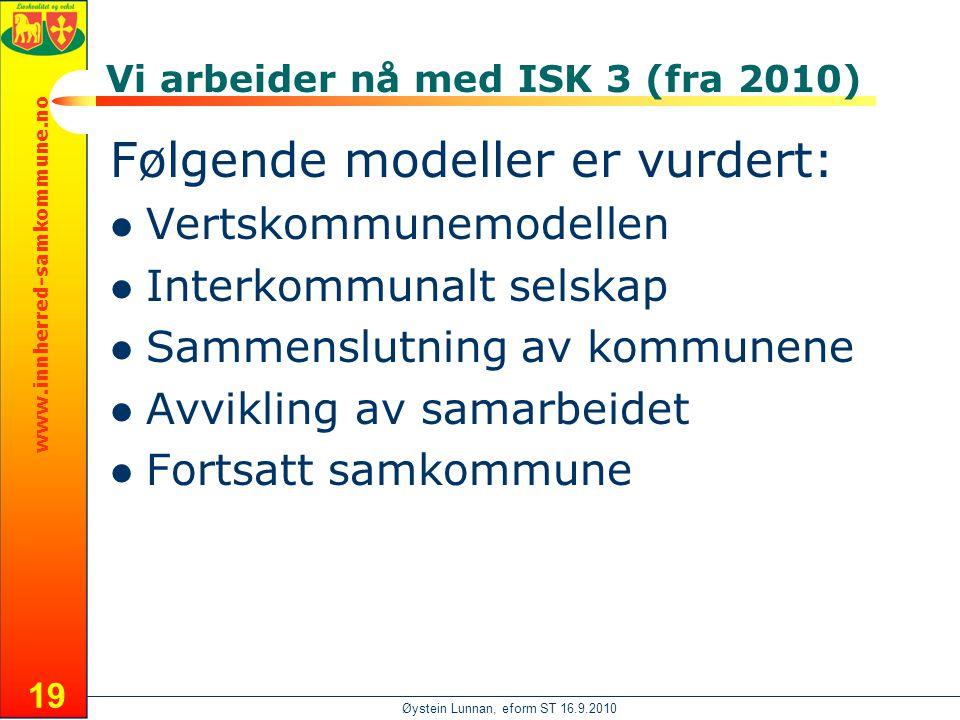 www.innherred-samkommune.no Øystein Lunnan, eform ST 16.9.2010 19 Vi arbeider nå med ISK 3 (fra 2010) Følgende modeller er vurdert:  Vertskommunemodellen  Interkommunalt selskap  Sammenslutning av kommunene  Avvikling av samarbeidet  Fortsatt samkommune