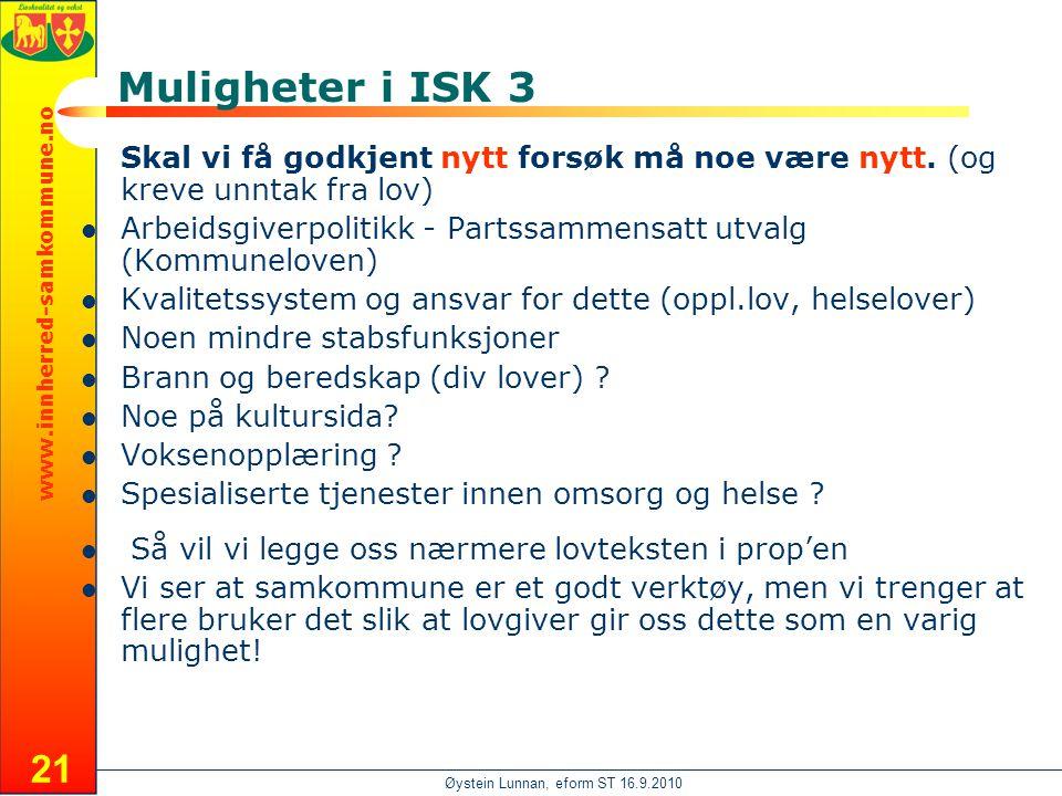 www.innherred-samkommune.no Øystein Lunnan, eform ST 16.9.2010 21 Muligheter i ISK 3 Skal vi få godkjent nytt forsøk må noe være nytt.