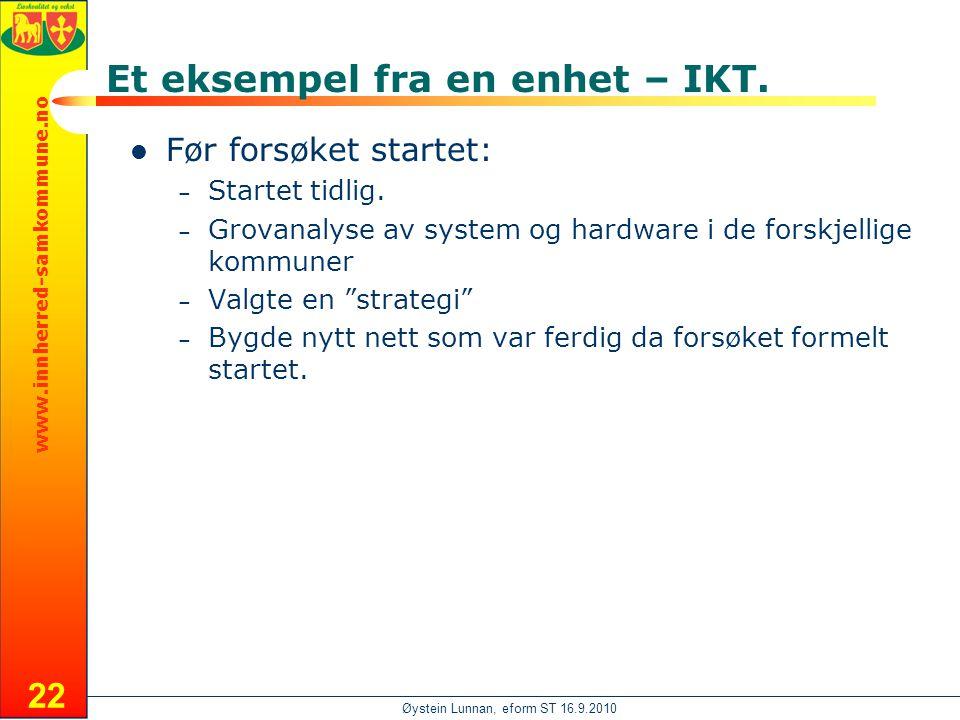 www.innherred-samkommune.no Øystein Lunnan, eform ST 16.9.2010 Et eksempel fra en enhet – IKT.