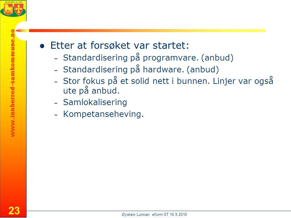 www.innherred-samkommune.no Øystein Lunnan, eform ST 16.9.2010  Etter at forsøket var startet: – Standardisering på programvare.