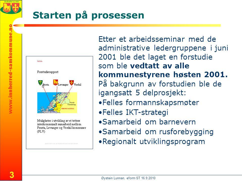 www.innherred-samkommune.no Øystein Lunnan, eform ST 16.9.2010 3 Starten på prosessen Etter et arbeidsseminar med de administrative ledergruppene i juni 2001 ble det laget en forstudie som ble vedtatt av alle kommunestyrene høsten 2001.