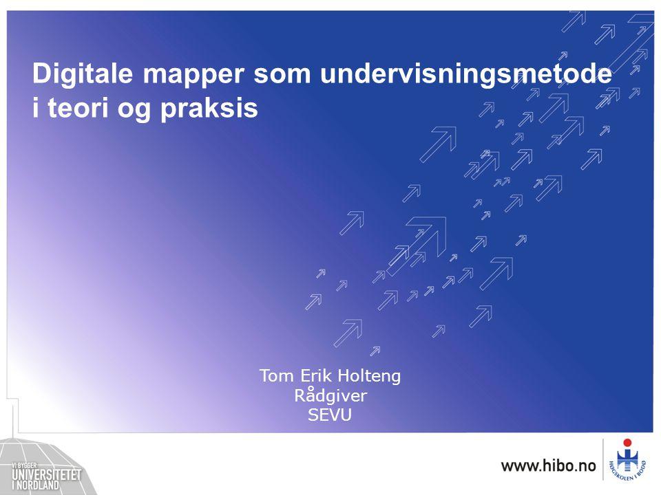 Digitale mapper som undervisningsmetode i teori og praksis Tom Erik Holteng Rådgiver SEVU