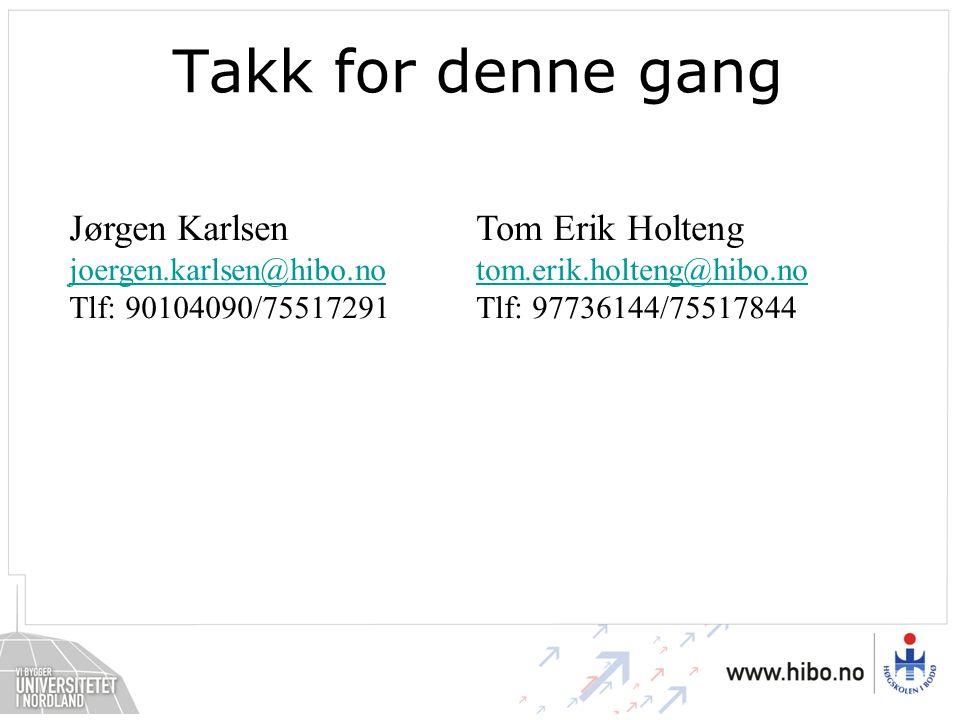 Takk for denne gang Jørgen Karlsen joergen.karlsen@hibo.no Tlf: 90104090/75517291 joergen.karlsen@hibo.no Tom Erik Holteng tom.erik.holteng@hibo.no Tlf: 97736144/75517844 tom.erik.holteng@hibo.no
