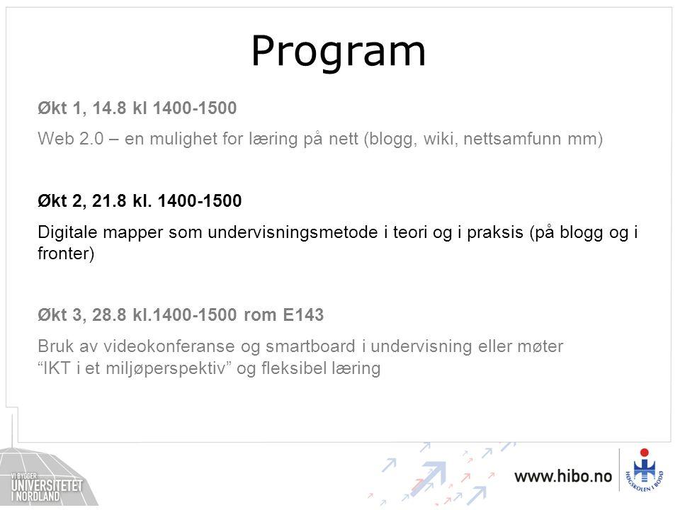 Program Økt 1, 14.8 kl 1400-1500 Web 2.0 – en mulighet for læring på nett (blogg, wiki, nettsamfunn mm) Økt 2, 21.8 kl.