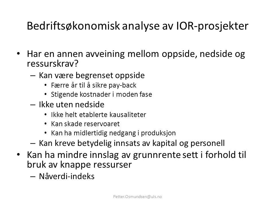Bedriftsøkonomisk analyse av IOR-prosjekter • Har en annen avveining mellom oppside, nedside og ressurskrav? – Kan være begrenset oppside • Færre år t