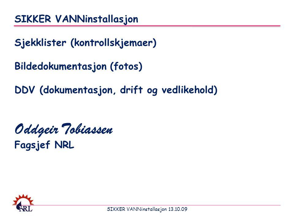 SIKKER VANNinstallasjon 13.10.09 SIKKER VANNinstallasjon Sjekklister (kontrollskjemaer) Bildedokumentasjon (fotos) DDV (dokumentasjon, drift og vedlik