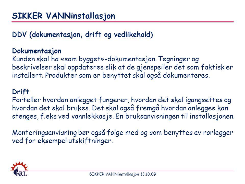 SIKKER VANNinstallasjon 13.10.09 SIKKER VANNinstallasjon DDV (dokumentasjon, drift og vedlikehold) Dokumentasjon Kunden skal ha «som bygget»-dokumenta