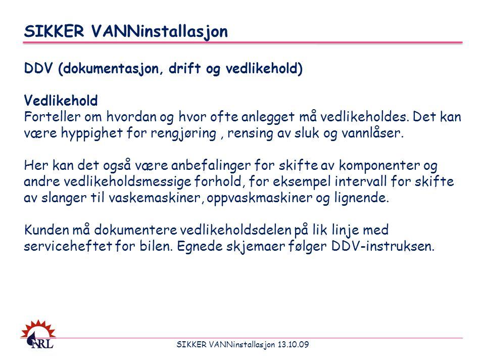 SIKKER VANNinstallasjon 13.10.09 SIKKER VANNinstallasjon DDV (dokumentasjon, drift og vedlikehold) Vedlikehold Forteller om hvordan og hvor ofte anleg