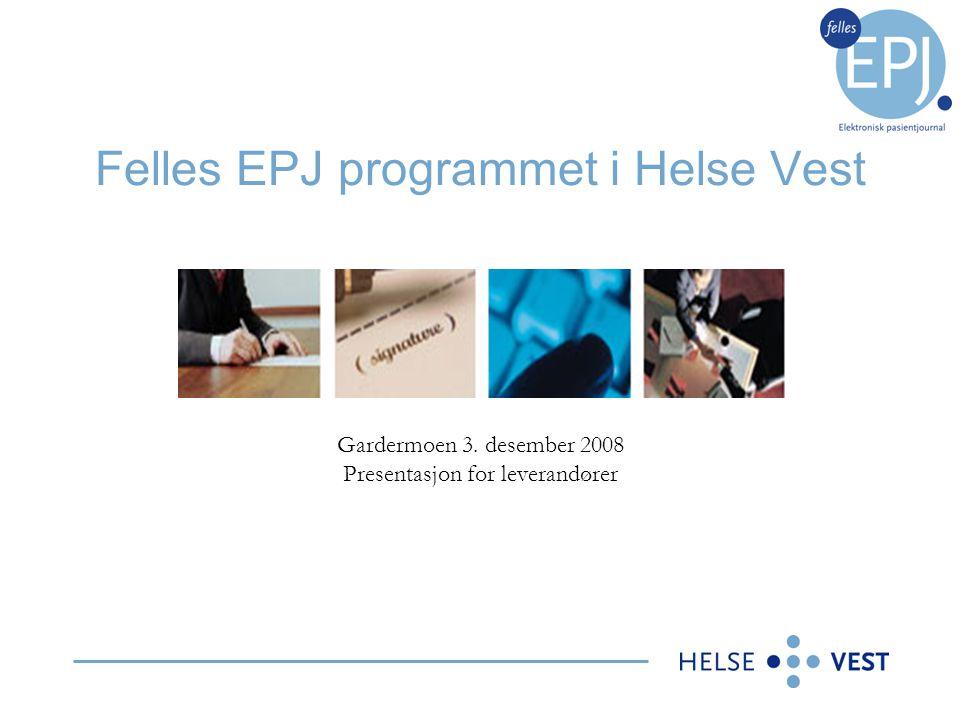 Felles EPJ programmet i Helse Vest Gardermoen 3. desember 2008 Presentasjon for leverandører
