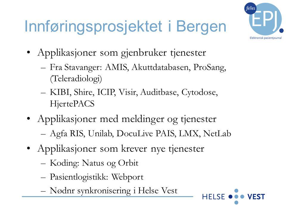 Innføringsprosjektet i Bergen •Applikasjoner som gjenbruker tjenester –Fra Stavanger: AMIS, Akuttdatabasen, ProSang, (Teleradiologi) –KIBI, Shire, ICI