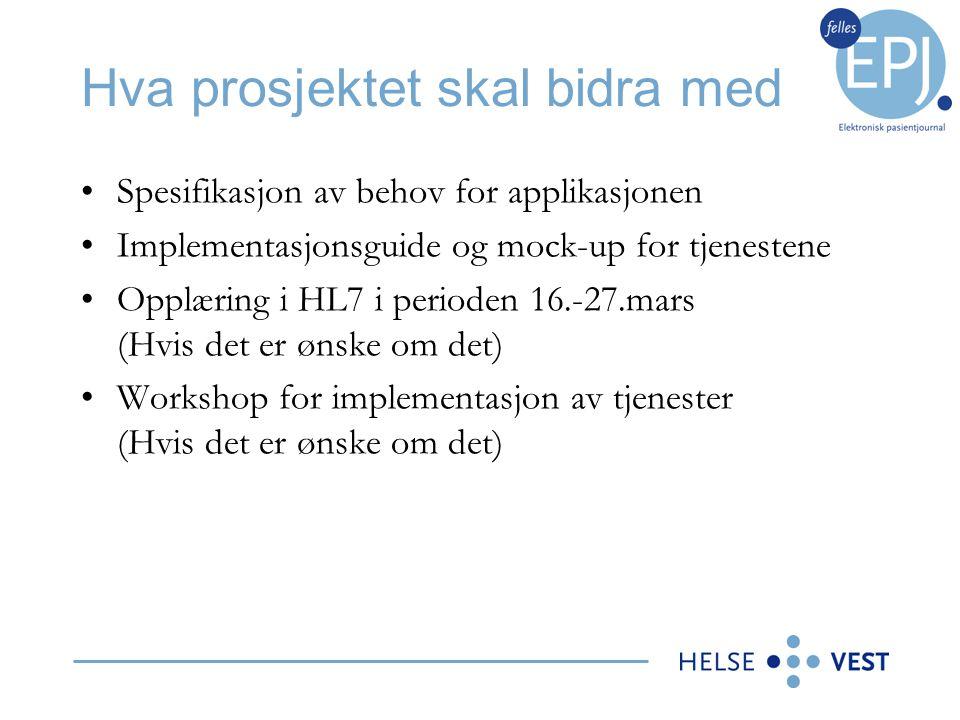 Hva prosjektet skal bidra med •Spesifikasjon av behov for applikasjonen •Implementasjonsguide og mock-up for tjenestene •Opplæring i HL7 i perioden 16