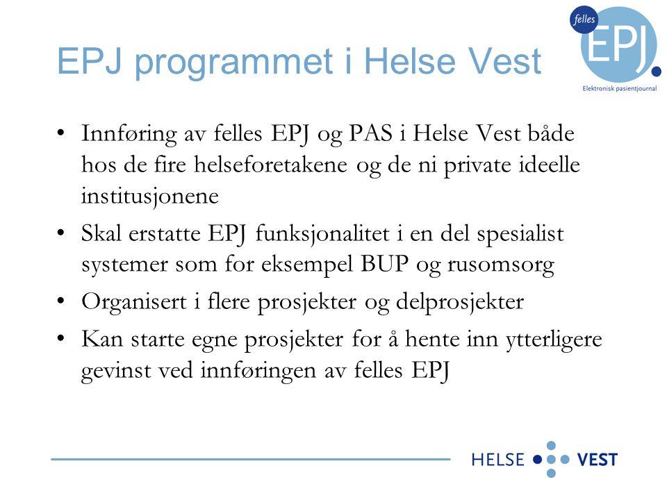 EPJ programmet i Helse Vest •Innføring av felles EPJ og PAS i Helse Vest både hos de fire helseforetakene og de ni private ideelle institusjonene •Ska