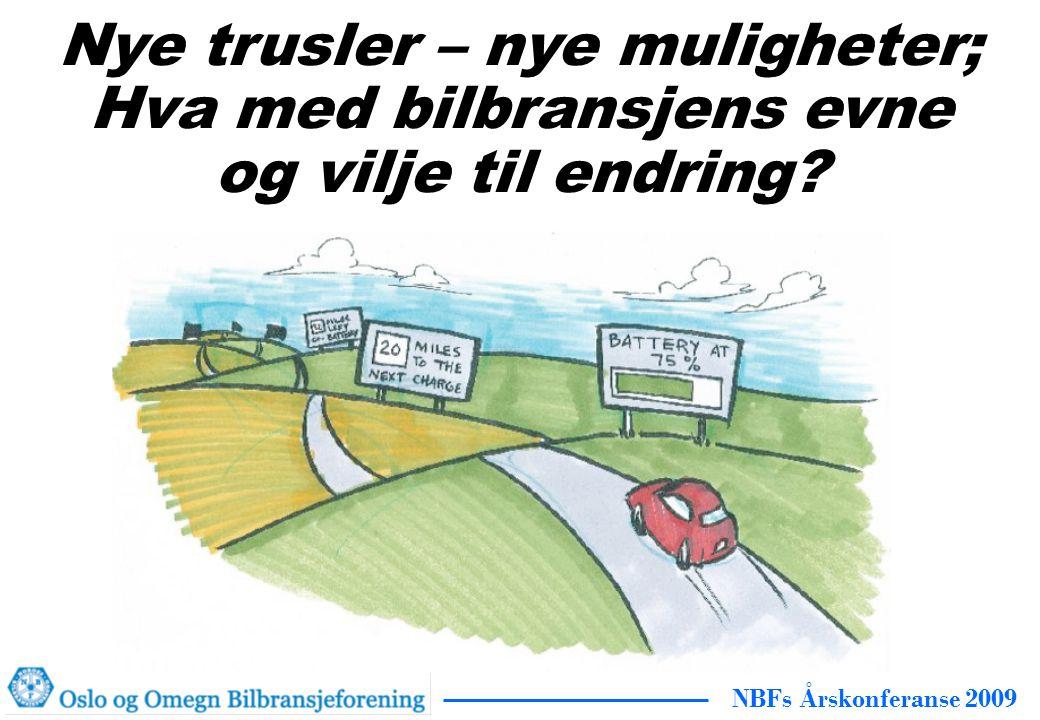 NBFs Årskonferanse 2009 Nye trusler – nye muligheter; Hva med bilbransjens evne og vilje til endring