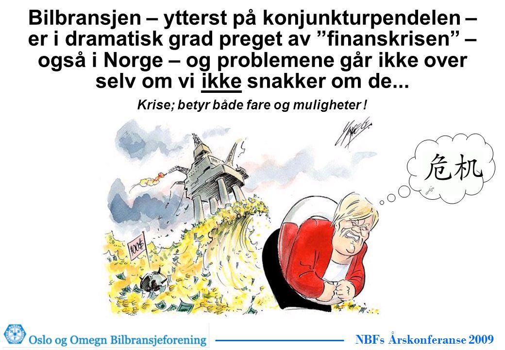 NBFs Årskonferanse 2009 Bilbransjen – ytterst på konjunkturpendelen – er i dramatisk grad preget av finanskrisen – også i Norge – og problemene går ikke over selv om vi ikke snakker om de...