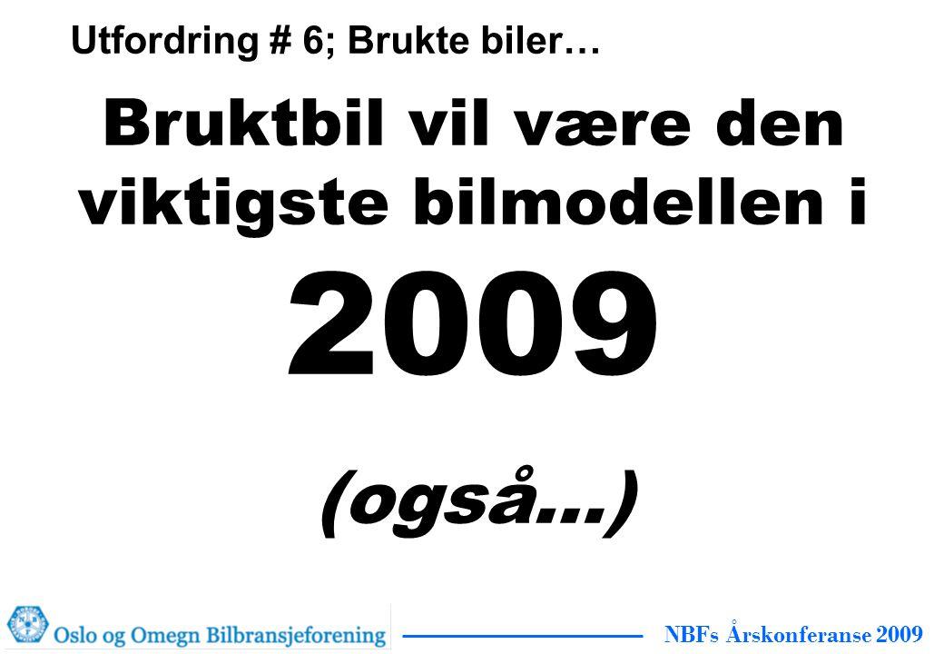 NBFs Årskonferanse 2009 Bruktbil vil være den viktigste bilmodellen i 2009 (også…) Utfordring # 6; Brukte biler…