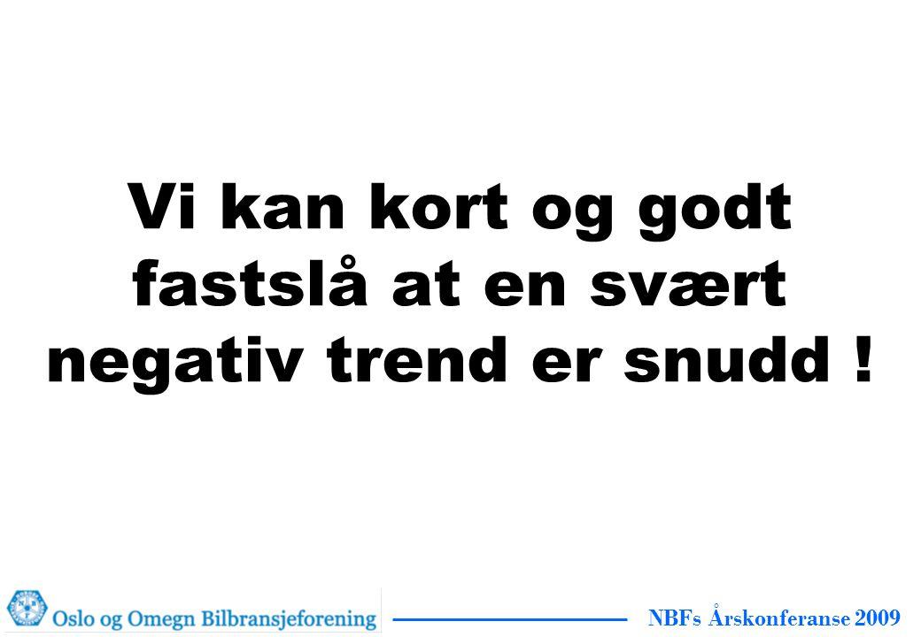 NBFs Årskonferanse 2009 Vi kan kort og godt fastslå at en svært negativ trend er snudd !