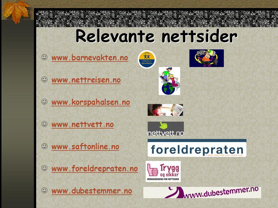 Relevante nettsider  www.barnevakten.no www.barnevakten.no  www.nettreisen.no www.nettreisen.no  www.korspahalsen.no www.korspahalsen.no  www.nettvett.no www.nettvett.no  www.saftonline.no www.saftonline.no  www.foreldrepraten.no www.foreldrepraten.no  www.dubestemmer.no www.dubestemmer.no