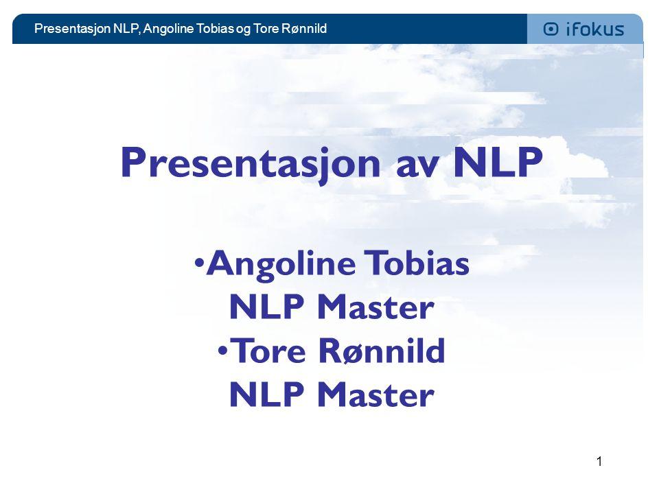 Presentasjon NLP, Angoline Tobias og Tore Rønnild 1 Presentasjon av NLP •Angoline Tobias NLP Master •Tore Rønnild NLP Master