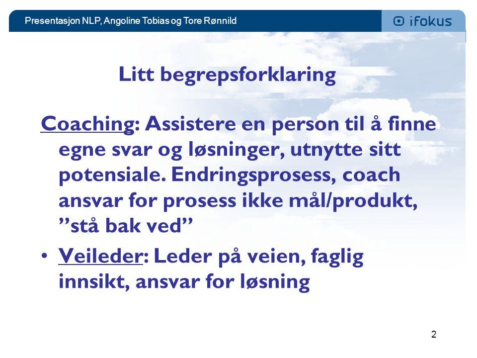 Presentasjon NLP, Angoline Tobias og Tore Rønnild 2 Litt begrepsforklaring Coaching: Assistere en person til å finne egne svar og løsninger, utnytte s