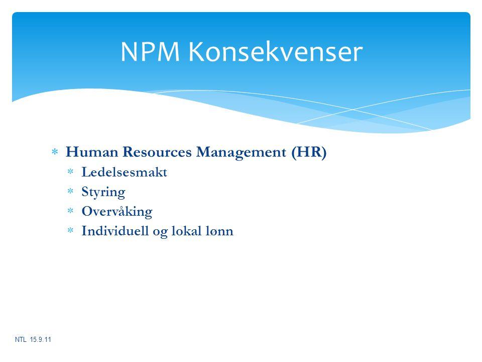  Human Resources Management (HR)  Ledelsesmakt  Styring  Overvåking  Individuell og lokal lønn NTL 15.9.11 NPM Konsekvenser