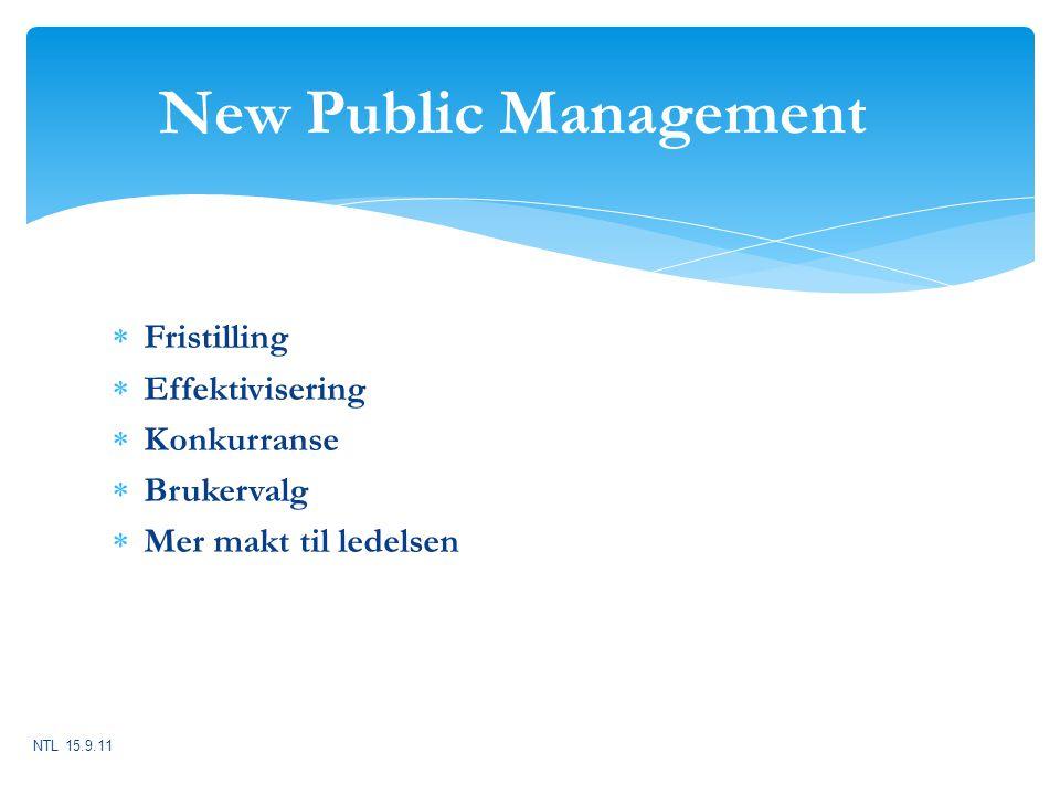  Fristilling  Effektivisering  Konkurranse  Brukervalg  Mer makt til ledelsen New Public Management NTL 15.9.11