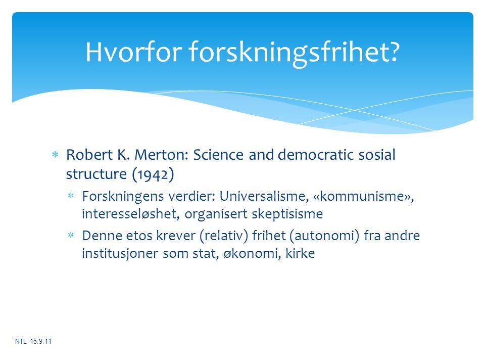 Hvorfor forskningsfrihet?  Robert K. Merton: Science and democratic sosial structure (1942)  Forskningens verdier: Universalisme, «kommunisme», inte