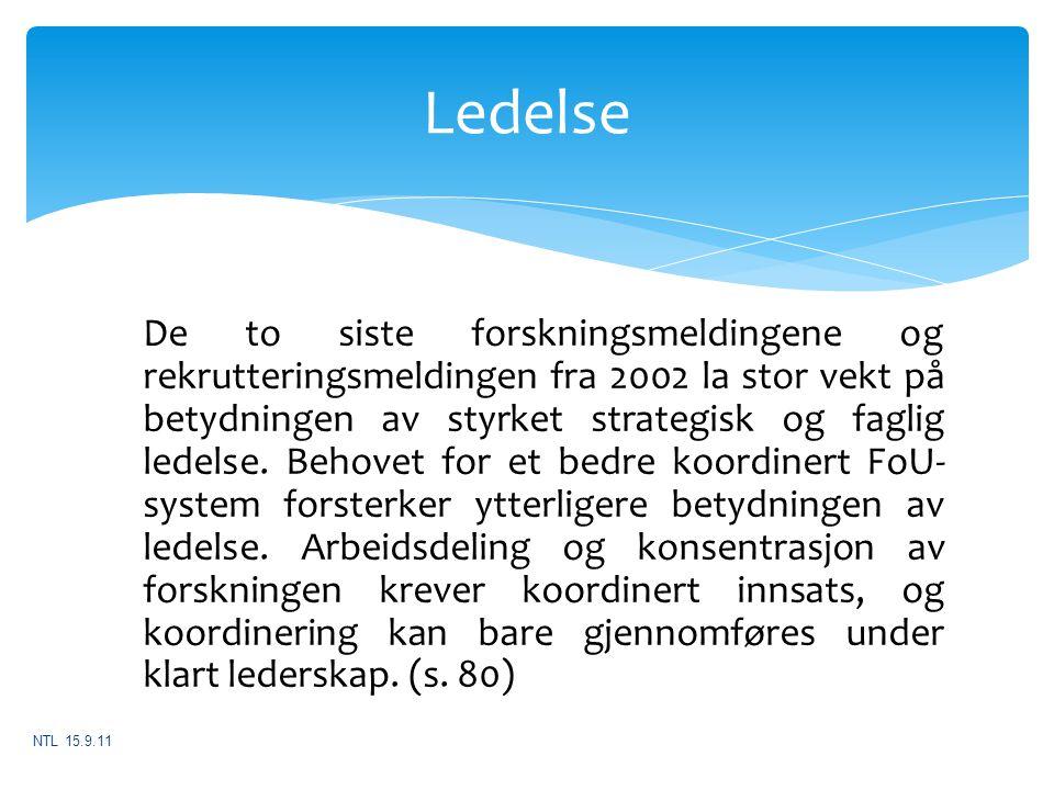 Ledelse De to siste forskningsmeldingene og rekrutteringsmeldingen fra 2002 la stor vekt på betydningen av styrket strategisk og faglig ledelse. Behov