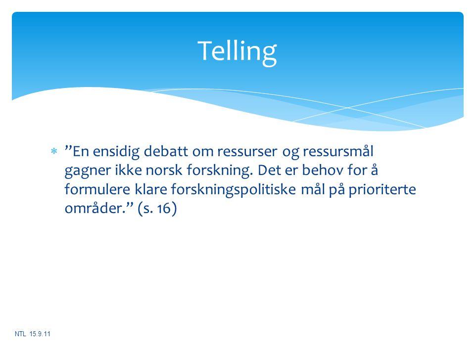"""Telling  """"En ensidig debatt om ressurser og ressursmål gagner ikke norsk forskning. Det er behov for å formulere klare forskningspolitiske mål på pri"""