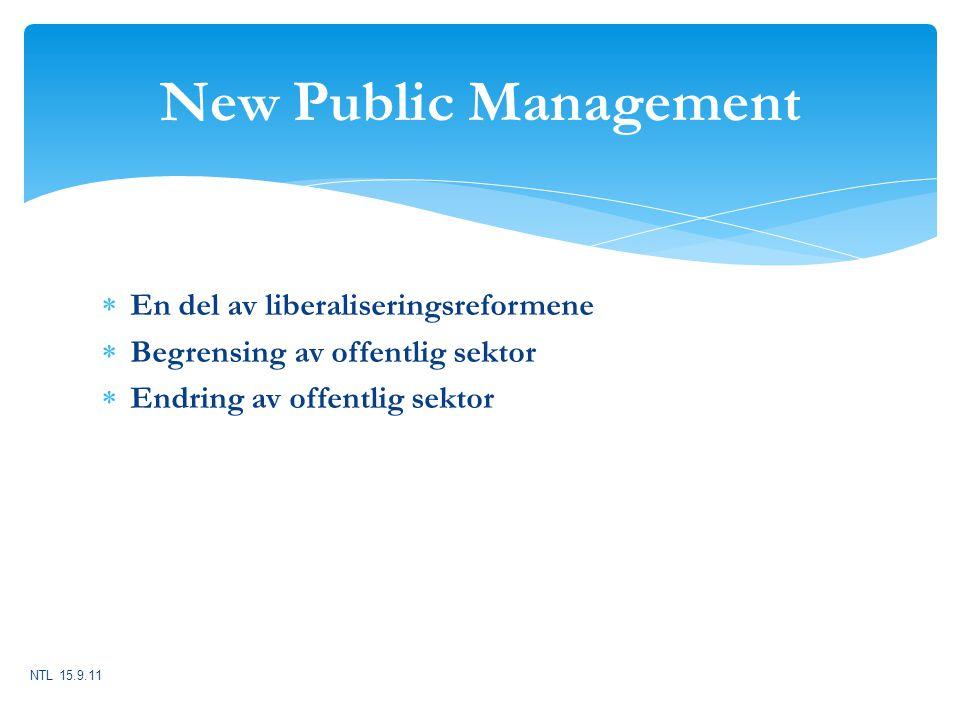 New Public Management  En del av liberaliseringsreformene  Begrensing av offentlig sektor  Endring av offentlig sektor NTL 15.9.11
