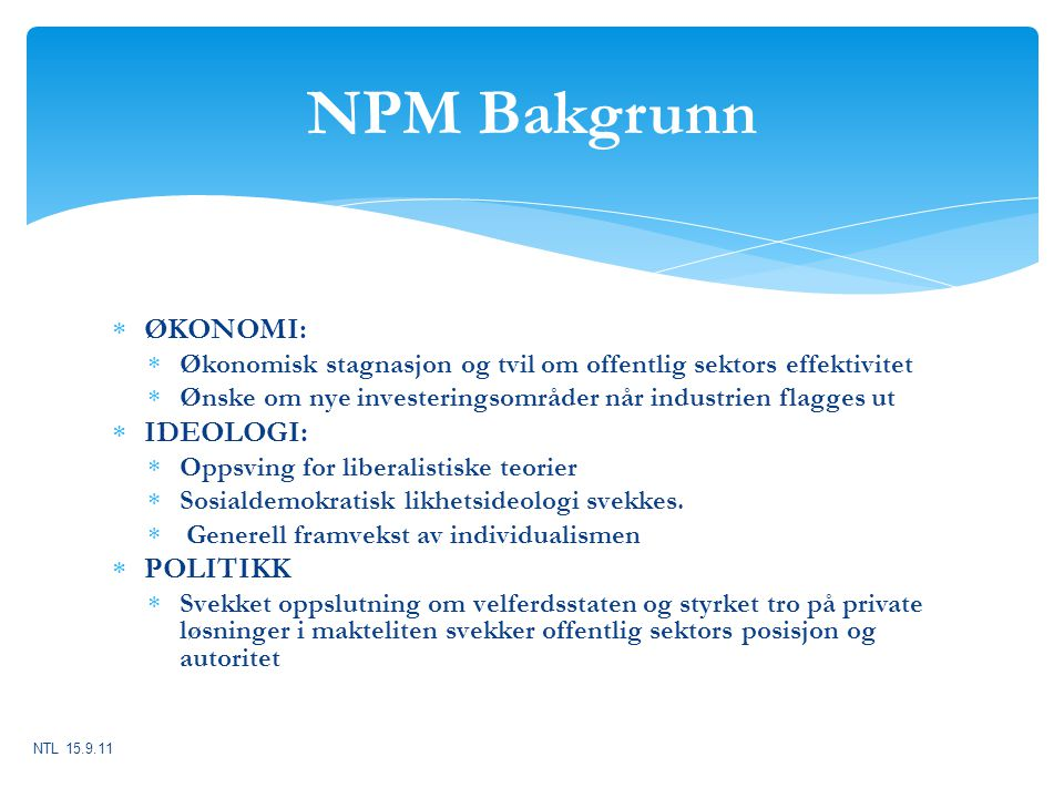 NPM Bakgrunn  ØKONOMI:  Økonomisk stagnasjon og tvil om offentlig sektors effektivitet  Ønske om nye investeringsområder når industrien flagges ut
