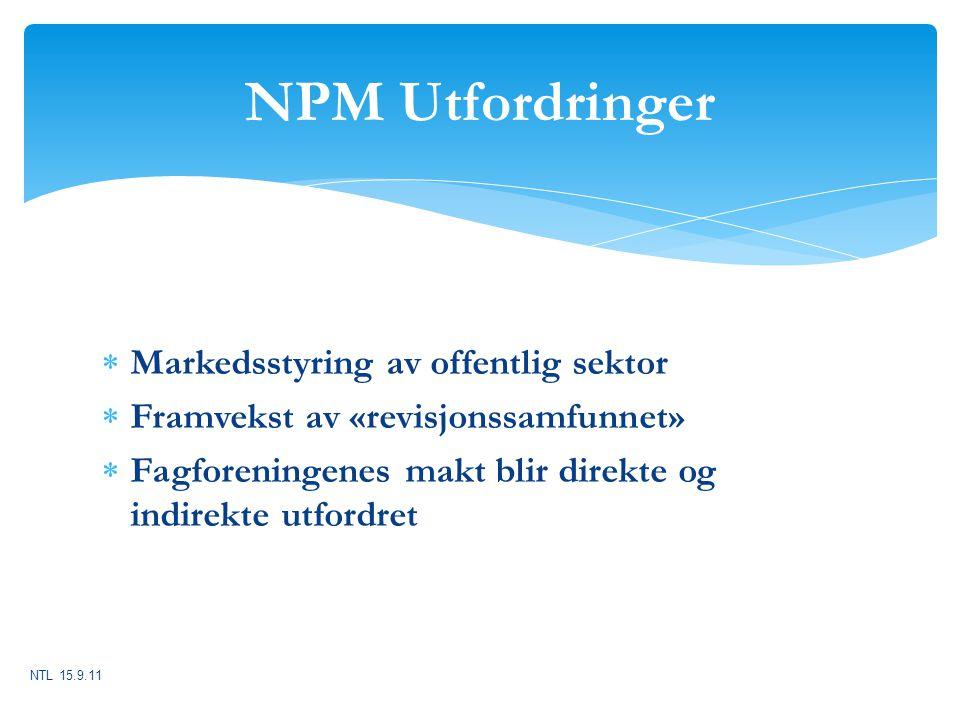 NPM Utfordringer  Markedsstyring av offentlig sektor  Framvekst av «revisjonssamfunnet»  Fagforeningenes makt blir direkte og indirekte utfordret N