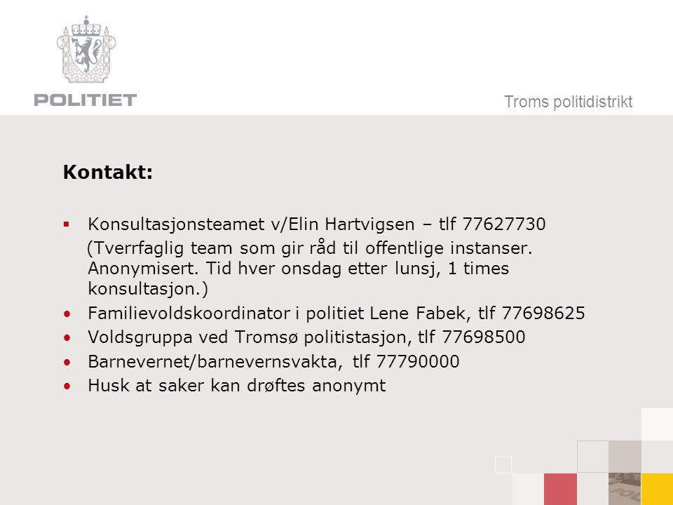 Troms politidistrikt Kontakt:  Konsultasjonsteamet v/Elin Hartvigsen – tlf 77627730 (Tverrfaglig team som gir råd til offentlige instanser. Anonymise