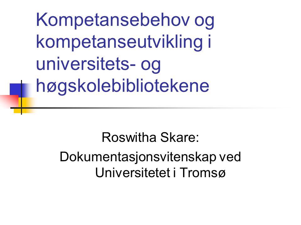 Kompetansebehov og kompetanseutvikling i universitets- og høgskolebibliotekene Roswitha Skare: Dokumentasjonsvitenskap ved Universitetet i Tromsø