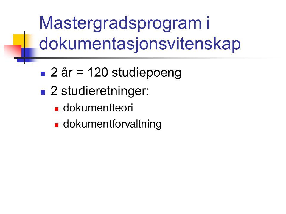 Mastergradsprogram i dokumentasjonsvitenskap  2 år = 120 studiepoeng  2 studieretninger:  dokumentteori  dokumentforvaltning