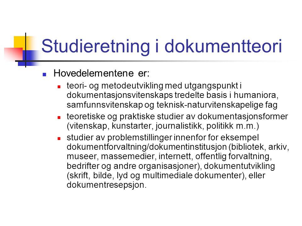 Studieretning i dokumentteori  Hovedelementene er:  teori- og metodeutvikling med utgangspunkt i dokumentasjonsvitenskaps tredelte basis i humaniora